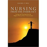 Nursing from the Inside-Out: Living and Nursing from the Highest Point of Your Consciousness/Rachel Y. Hill