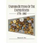 UNIFORM BUTTONS OF THE UNITED STATES 1776-1865 Button Makers of the United States, 1776-1865; Button Suppliers to the Confederate States