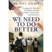 We Need to Do Better: Changing the Mindset of Children Through Family, Community, and Education, Paperback