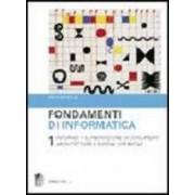 Fondamenti di informatica. 1: Internet, elaborazione di documenti, architetture, sistemi operativi ISBN:9788808167606