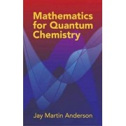 Mathematics for Quantum Chemistry, Paperback/Jay Martin Anderson