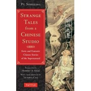 Strange Tales from a Chinese Studio: Eerie and Fantastic Chinese Stories of the Supernatural (164 Short Stories), Paperback/Pu Songling
