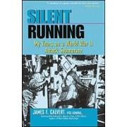 Silent Running: My Years on a World War II Attack Submarine/James F. Calvert