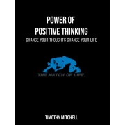 Power Of Positive Thinking...: Change Your Thoughts Change Your Life..., Paperback/Timothy Mitchell