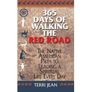 365 Days of Walking the Red Road: The Native American Path to Leading a Spiritual Life Every Day, Paperback/Terri Jean