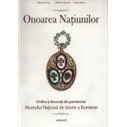 Onoarea natiunilor. Ordine si decoratii din patrimoniul Muzeului National de Istorie a Romaniei, Vol. I