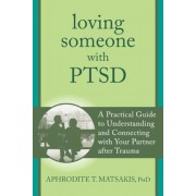 Loving Someone with PTSD: A Practical Guide to Understanding and Connecting with Your Partner After Trauma, Paperback