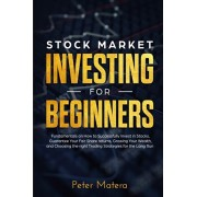 Stock Market Investing for Beginners: How to Successfully Invest in Stocks, Guarantee Your Fair Share returns, Growing Your Wealth, and Choosing the r, Paperback/Peter Matera