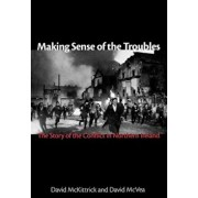 Making Sense of the Troubles: The Story of the Conflict in Northern Ireland, Hardcover/David McKittrick