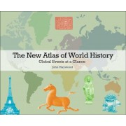The New Atlas of World History: Global Events at a Glance, Hardcover