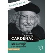 Noua ecologie si alte poeme militante. Antologie poetica/Ernesto Cardenal