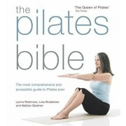 The Pilates Bible: The Most Comprehensive and Accessible Guide to Pilates Ever, Paperback/Lynne Robinson