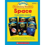 Science Vocabulary Readers: Space: Exciting Nonfiction Books That Build Kids' Vocabularies Includes 36 Books (Six Copies of Six 16-Page Titles) Plus a, Hardcover