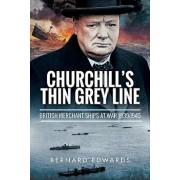 Churchill's Thin Grey Line: British Merchant Ships at War 1939-1945, Hardcover/Bernard Edwards