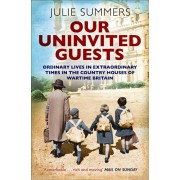 Our Uninvited Guests. The Secret Life of Britain's Country Houses 1939-45, Paperback/Julie Summers