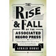 Rise and Fall of the Associated Negro Press: Claude Barnett's Pan-African News and the Jim Crow Paradox, Paperback