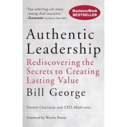 Authentic Leadership: Rediscovering the Secrets to Creating Lasting Value, Paperback