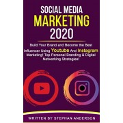 Social Media Marketing 2020: Build Your Brand and Become the Best Influencer Using YouTube and Instagram Marketing! Top Personal Branding & Digital, Paperback/Stephan Anderson