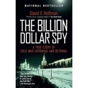 The Billion Dollar Spy: A True Story of Cold War Espionage and Betrayal, Paperback/David E. Hoffman