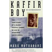 Kaffir Boy: The True Story of a Black Youth's Coming of Age in Apartheid South Africa, Paperback/Mark Mathabane
