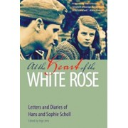 At the Heart of the White Rose: Letters and Diaries of Hans and Sophie Scholl, Paperback/Hans Scholl