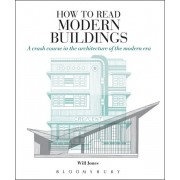 How to Read Modern Buildings. A Crash Course in the Architecture of the Modern Era, Paperback/Will Jones