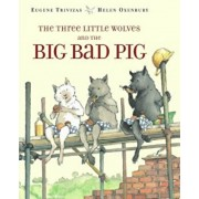 The Three Little Wolves and the Big Bad Pig, Hardcover/Eugene Trivizas