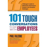 101 Tough Conversations to Have with Employees: A Manager's Guide to Addressing Performance, Conduct, and Dia Manager's Guide to Addressing Performanc, Paperback