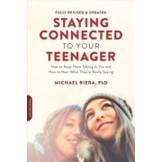 Staying Connected to Your Teenager, Revised Edition: How to Keep Them Talking to You and How to Hear What They're Really Saying, Paperback