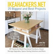 Ikeahackers.Net 25 Biggest and Best Projects: DIY Hacks for Multi-Functional Furniture, Clever Storage Upgrades, Space-Saving Solutions and More, Paperback/Jules Yap