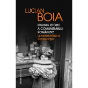 Strania istorie a comunismului romanesc (si nefericitele ei consecinte)/Lucian Boia