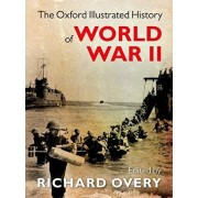 The Oxford Illustrated History of World War II, Hardcover/Richard Overy