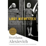 Last Witnesses: An Oral History of the Children of World War II, Hardcover/Svetlana Alexievich