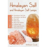 Himalayan Salt and Himalayan Salt Lamps: Himalayan Pink Salt, Himalayan Salt Block, Sea Salt, Bath Salts, Rock Salt Inhalers, Iodized Salt, Salt Lamp, Paperback/William Cook