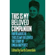 This Is My Beloved Companion: For Readers of This Is My Beloved, the Story of Emilia Baeyertz