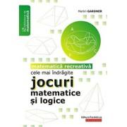 Cele mai indragite jocuri matematice si logice. Matematica recreativa/Martin Gardner