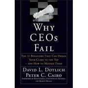 Why Ceos Fail: The 11 Behaviors That Can Derail Your Climb to the Top--And How to Manage Them, Hardcover/David L. Dotlich