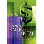 Secrets to Raising Capital: How to Get the Money You Need for Your Business the Fastest and Easiest Way Possible, Paperback/Michael S. Manahan
