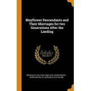 Mayflower Descendants and Their Marriages for Two Generations After the Landing, Hardcover/[Bureau of Military and Civic Achievemen