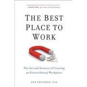 The Best Place to Work: The Art and Science of Creating an Extraordinary Workplace, Paperback/Ron Friedman Phd