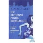 Mic dictionar pentru indragostiti - Xiaolu Guo