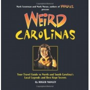 Weird Carolinas: Your Travel Guide to North and South Carolina's Local Legends and Best Kept Secrets, Paperback