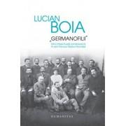 Germanofilii - Elita intelectuala in anii rimului razboi mondial/Lucian Boia