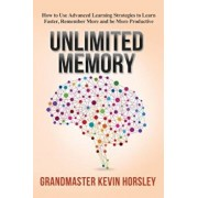 Unlimited Memory: How to Use Advanced Learning Strategies to Learn Faster, Remember More and Be More Productive, Paperback/Kevin Horsley