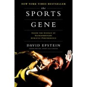 The Sports Gene: Inside the Science of Extraordinary Athletic Performance, Hardcover/David Epstein