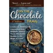 On the Chocolate Trail: A Delicious Adventure Connecting Jews, Religions, History, Travel, Rituals and Recipes to the Magic of Cacao, Paperback
