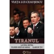 Viata Lui Ceausescu Vol.3 - Tiranul - Lavinia Betea FloriN-Razvan Mihai Ilarion Tiu