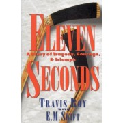 Eleven Seconds: A Story of Tragedy, Courage & Triumph, Hardcover