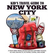 Kid's Travel Guide to New York City: A Must Have Travel Book for Kids with Best Places to Visit, Fun Facts, Activities, Games, and More!, Paperback/Julie Grady