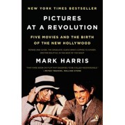 Pictures at a Revolution: Five Movies and the Birth of the New Hollywood, Paperback/Mark Harris